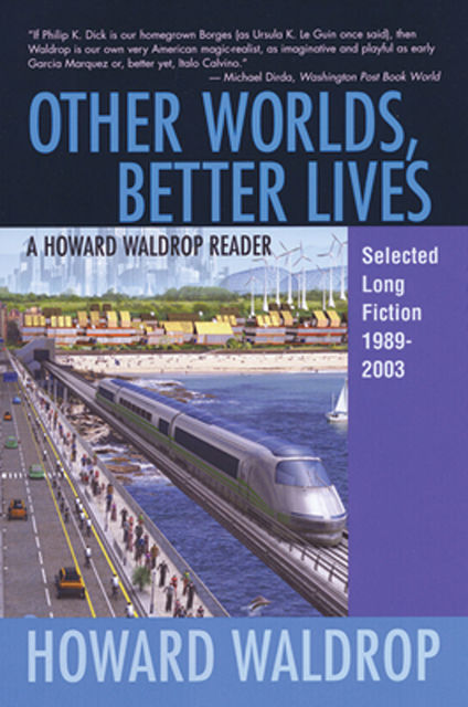 Other Worlds, Better Lives, Howard Waldrop