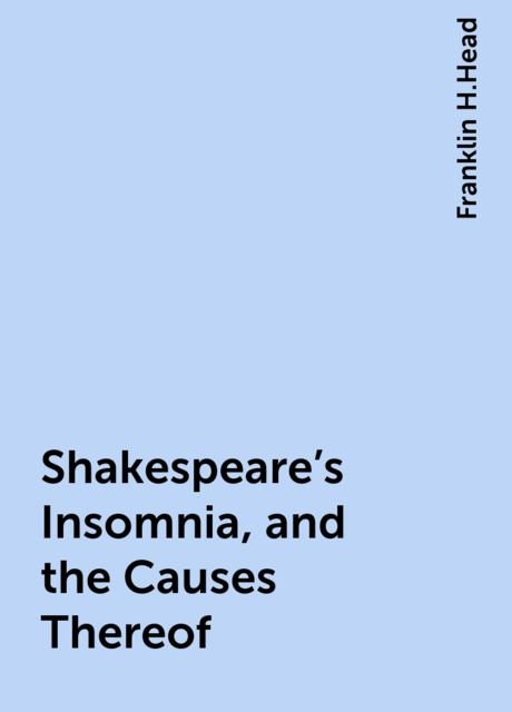 Shakespeare's Insomnia, and the Causes Thereof, Franklin H.Head