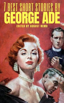 7 Best Short Stories by George Ade, George Ade, August Nemo