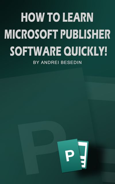 How To Learn Microsoft Publisher Software Quickly, Andrei Besedin