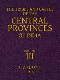The Tribes and Castes of the Central Provinces of India, Book III, Robert Vane Russell
