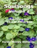 Soulsongs Volume 3: Exploring the Law of Attraction, Karen Money Williams