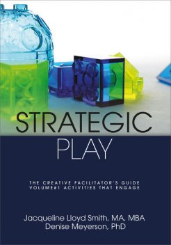 Strategic Play: The Creative Facilitator's Guide, Denise Meyerson, Jacqueline Lloyd Smith