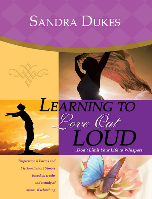 Learning to Love Out LoudDon't Limit Your Life to Whispers, Sandra Dukes