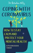 Coping with Coronavirus: How to Stay Calm and Protect your Mental Health, Brendan Kelly