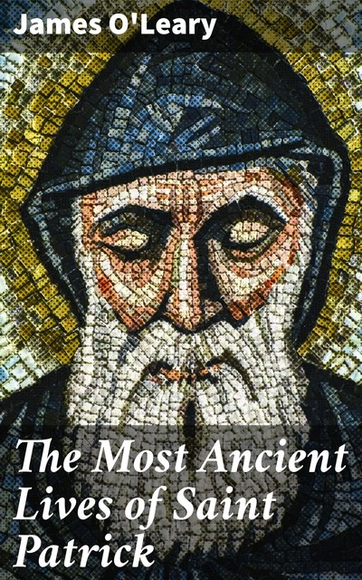 The Most Ancient Lives of Saint Patrick, James O'Leary