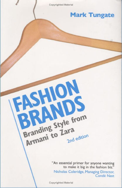 FASHION BRANDS. Branding Style from Armani to Zara. 2nd edition, Mark Tungate