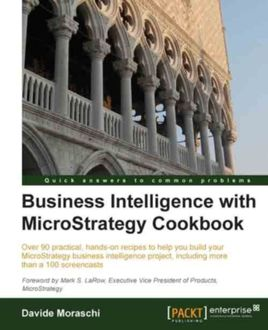 Business Intelligence with MicroStrategy Cookbook, Davide Moraschi