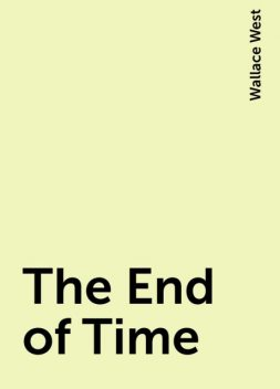 The End of Time, Wallace West