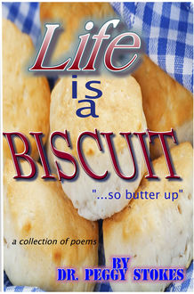 Life Is a Biscuit, Peggy Stokes