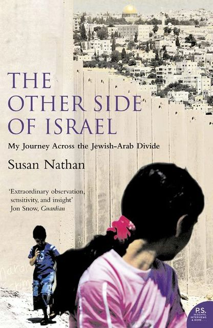 The Other Side of Israel: My Journey Across the Jewish/Arab Divide, Susan Nathan