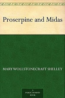 Proserpine and Midas, Mary Shelley