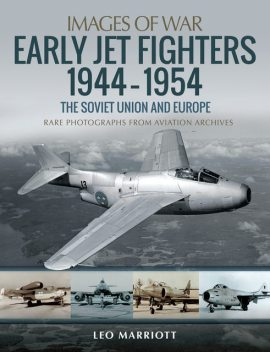 Early Jet Fighters 1944–1954: The Soviet Union and Europe, Leo Marriott