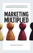Marketing Multiplied, Peter Thomas, Mike Moore