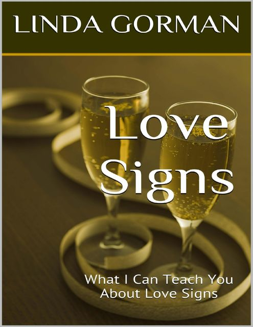 Love Signs: What I Can Teach You About Love Signs, Linda Gorman