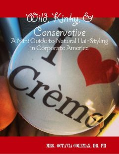 Wild, Kinky, & Conservative: A Mini Guide to Natural Hair Styling in Corporate America, PH