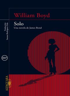 Solo. Una Novela De James Bond, William Boyd