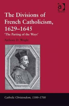 The Divisions of French Catholicism, 1629–1645, Anthony D Wright