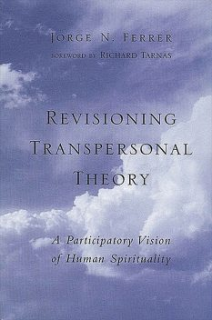 Revisioning Transpersonal Theory, Jorge N. Ferrer