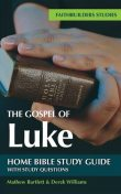 The Gospel of Luke Bible Study Guide, Derek Williams, Mathew Bartlett