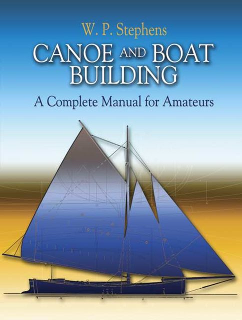 Canoe and Boat Building, W.P.Stephens