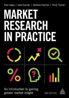 Market Research in Practice: An Introduction to Gaining Greater Market Insight, oliver, Harrison, Matthew, Julia, Cupman, Hague, Paul N, Truman