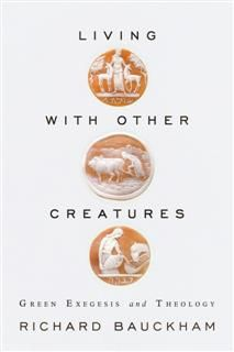 Living with Other Creatures: Green Exegesis and Theology, Richard Bauckham