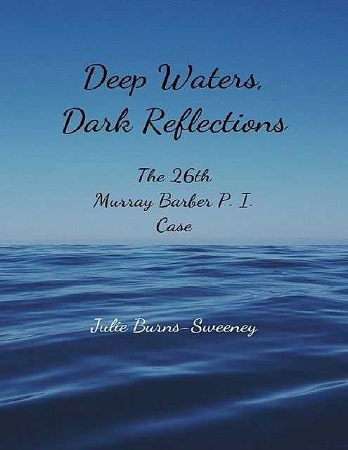 Deep Waters, Dark Reflections : The 26th Murray Barber P. I. Case, Julie Burns-Sweeney