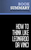 Summary: How to think like Leonardo da Vinci  Michael J. Gelb, Must Read Summaries