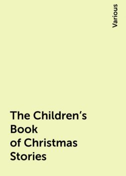 The Children's Book of Christmas Stories, Various