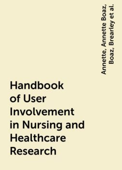 Handbook of User Involvement in Nursing and Healthcare Research, Elizabeth von Arnim, Ross, Fiona Ross, Sally, Annette, Annette Boaz, Boaz, Brearley, Fiona Mary, Morrow, Sally Brearley