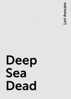 Deep Sea Dead, Lori Avocato