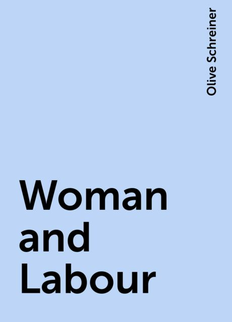 Woman and Labour, Olive Schreiner