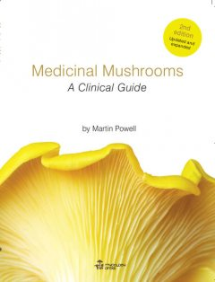 Medicinal Mushrooms – A Clinical Guide, Martin Powell