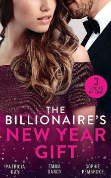 The Billionaire's New Year Gift, Patricia Kay, Emma Darcy, Sophie Pembroke