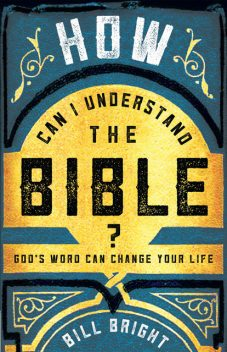 How Can I Understand the Bible, Bill Bright