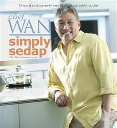 Simply Sedap. Oriental cooking made easy by Asia's top celebrity chef – Chef Wan's favourite recipes, Chef Wan