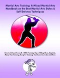 Martial Arts Training: A Mixed Martial Arts Handbook on the Best Martial Arts Styles & Self Defense Techniques MMA Training Tips of Wing Chun, Hapkido, Muay Thai Training, Kung Fu Training, Tae Kwon Do, Judo and More, Malibu Publishing, Steve Colburne