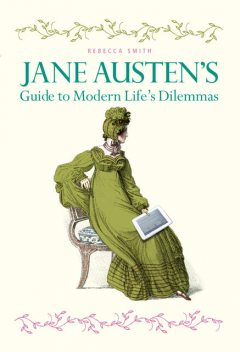 Jane Austen's Guide to Modern Life's Dilemmas, Rebecca Smith