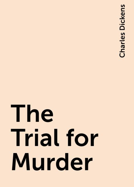 The Trial for Murder, Charles Dickens