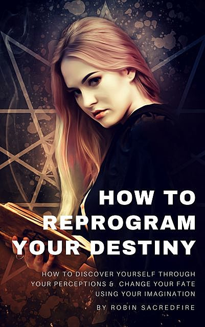 How to Reprogram Your Destiny, Robin Sacredfire