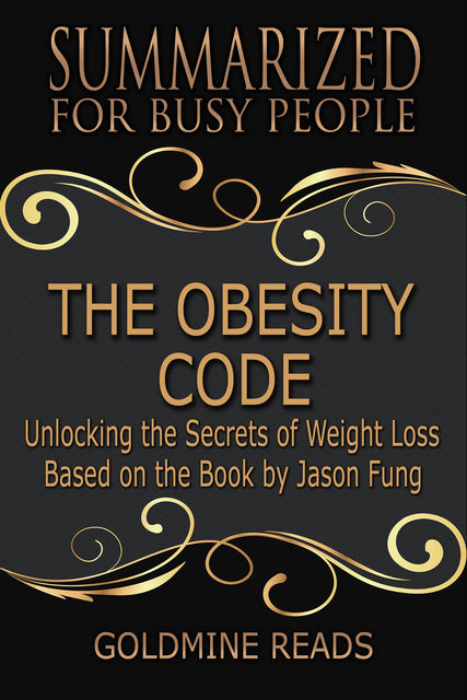 The Obesity Code – Summarized for Busy People, Goldmine Reads