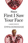 Since First I Saw Your Face, Emma Donoghue