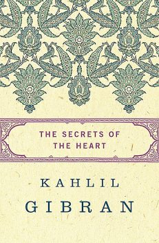 The Secrets of the Heart, Kahlil Gibran
