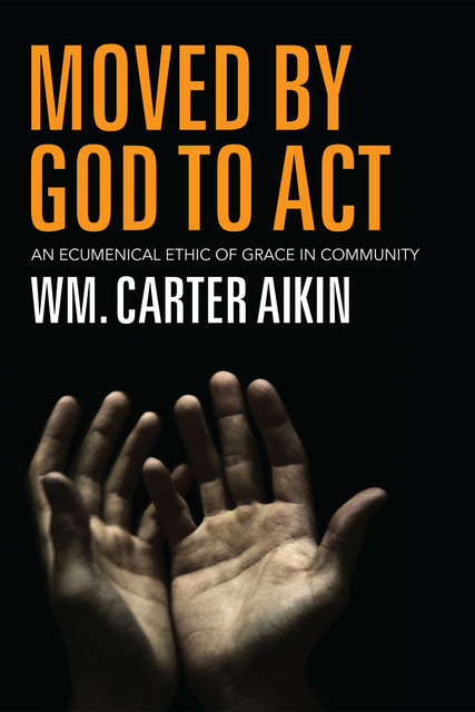 Moved by God to Act, Wm. Carter Aikin