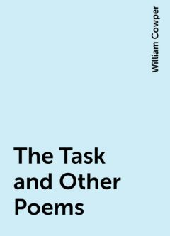 The Task and Other Poems, William Cowper