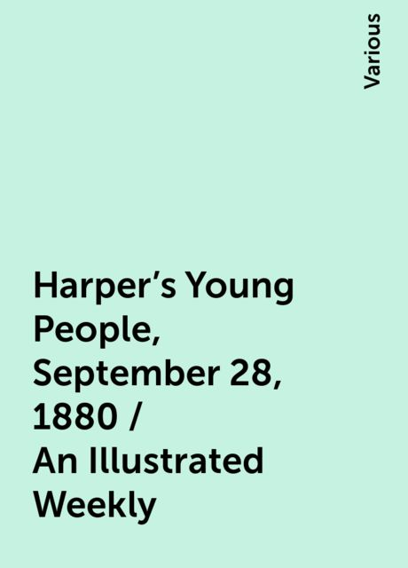 Harper's Young People, September 28, 1880 / An Illustrated Weekly, Various