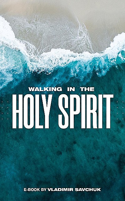 Walking in the Holy Spirit, Vladimir Savchuk