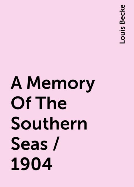 A Memory Of The Southern Seas / 1904, Louis Becke