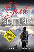 How to Set Goals And Achieve Them (Positive Thinking Book), Tom Brown